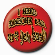 Pins I NEED SOMEONE BAD, ARE YO