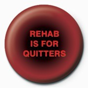 Pins REHAB IS FOR QUITTERS