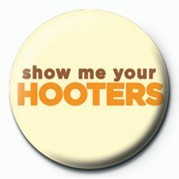 Pins SHOW ME YOUR HOOTERS