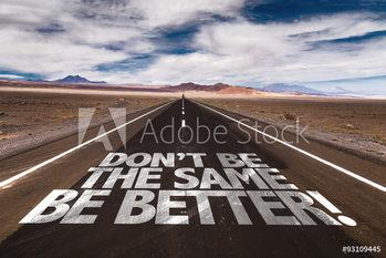 Don't Be the Same, Be Better! Framed Poster