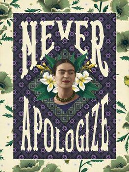 Frida Khalo - Never Apologize Taidejuliste