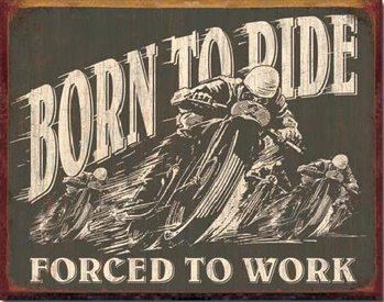 BORN TO RIDE - Forced To Work Plaque métal décorée