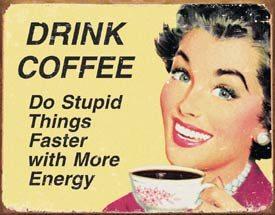 EPHEMERA - Coffee Stupid Things Metal Sign