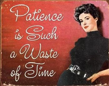 PATIENCE - Waste Of Time Metal Sign