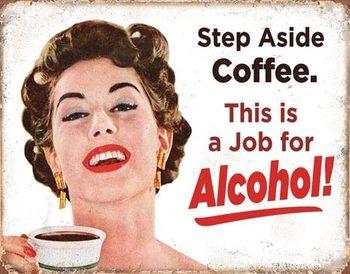 Step Aside Coffeee Metal Sign