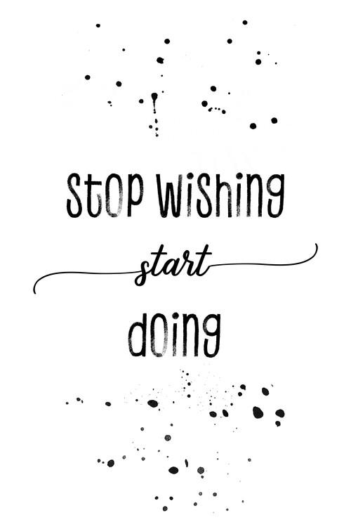 Taide valokuvaus Stop wishing start doing