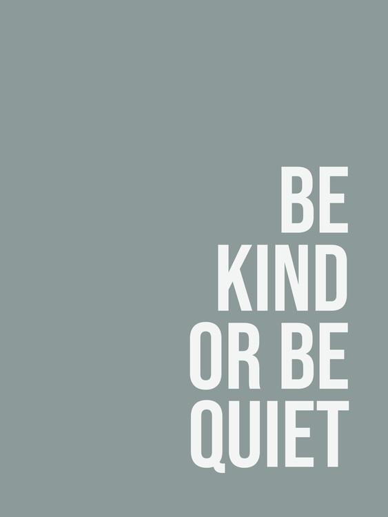 Arte Fotográfica Exclusiva Be kind or be quiet