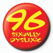96 (SEXUALLY DYSLEXIC) Badges