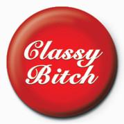 BITCH - CLASSY Badges