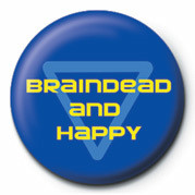 BRAINDEAD AND HAPPY Badge