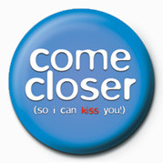 COME CLOSER - KISS Badge