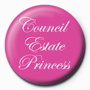 COUNCIL ESTATE PRINCESS Badge