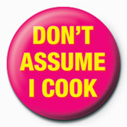 DON'T ASSUME I COOK Badges