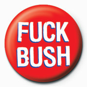 FUCK - FUCK BUSH Badge
