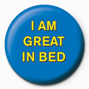 I AM GREAT IN BED Badge