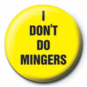 I DON'T DO MINGERS Badges