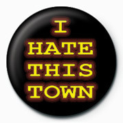 I HATE THIS TOWN Badge