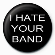 I HATE YOUR BAND Badges