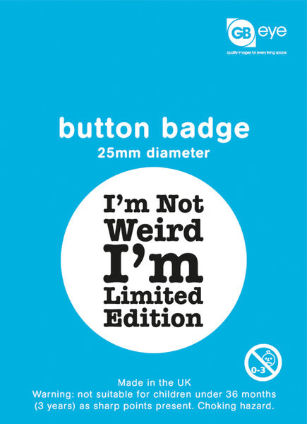 I'm Not Weird - I'm Limited Edition Badge