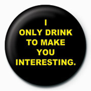 I ONLY DRINK TO MAKE YOU I Badge