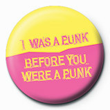 I WAS A PUNK BEFORE YOU Badges
