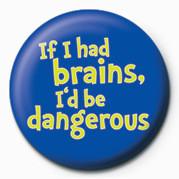 IF I HAD BRAINS, I'D BE DA Badges