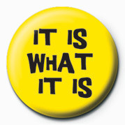 It Is What It Is Badges