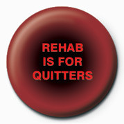REHAB IS FOR QUITTERS Badge
