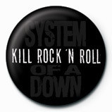 SYSTEM OF A DOWN - kill rock Badges