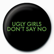 UGLY GIRLS DONT SAY NO Badges
