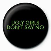 UGLY GIRLS DONT SAY NO Badge