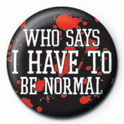 WHO SAYS I HAVE TO BE NORM Badge