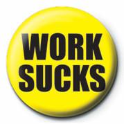 WORK SUCKS Badges