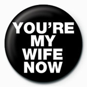 You're My Wife Now Badges
