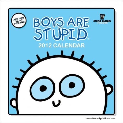 Calendário 2018 Calendário 2012 - BOYS ARE STUPID