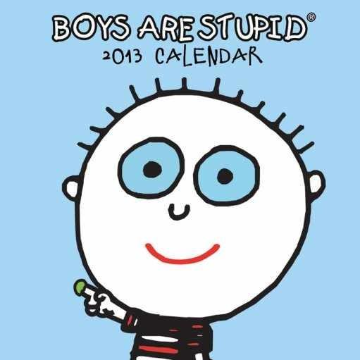 Kalendář 2013 - BOYS ARE STUPID Calendrier 2017