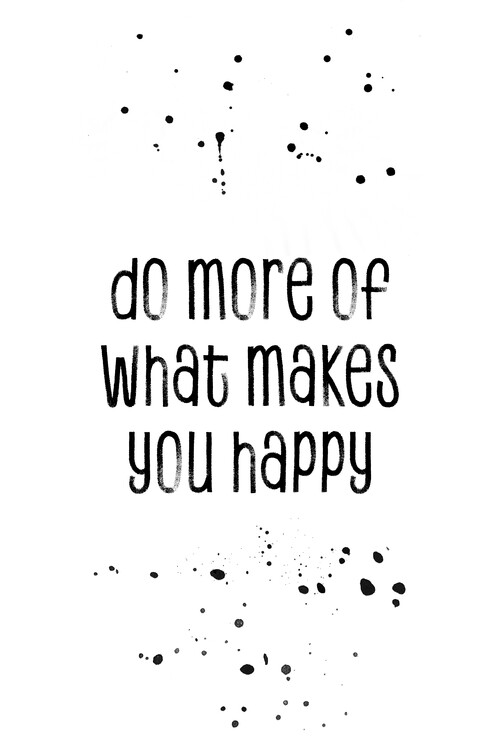 Eksklusiiviset taidevalokuvat Do More Of What Makes You Happy