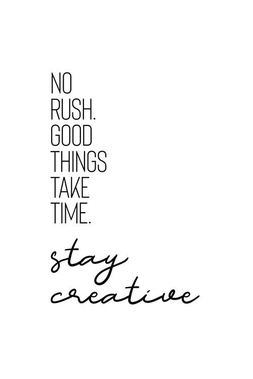 Eksklusiiviset taidevalokuvat No Rush. Good Things Take Time. Stay Creative.