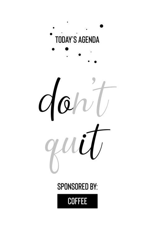 Eksklusiiviset taidevalokuvat Today's Agenda Don't Quit Sponsored By Coffee