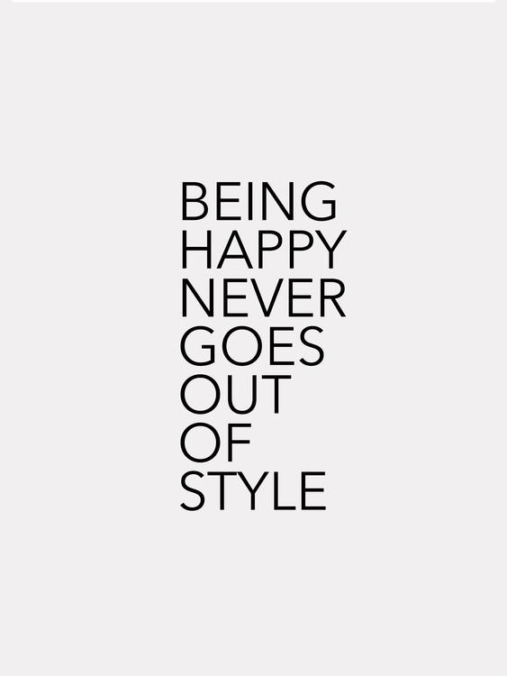 Eksklusiiviset taidevalokuvat Being happy never goes out of style