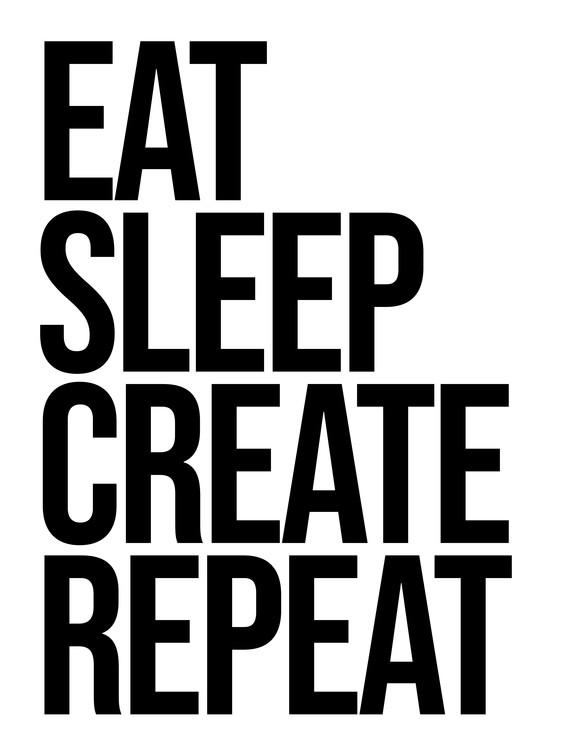 Eksklusiiviset taidevalokuvat eat sleep create repeat