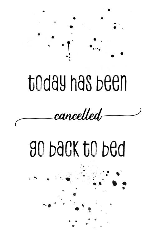 Eksklusiiviset taidevalokuvat Today has been cancelled go back to bed