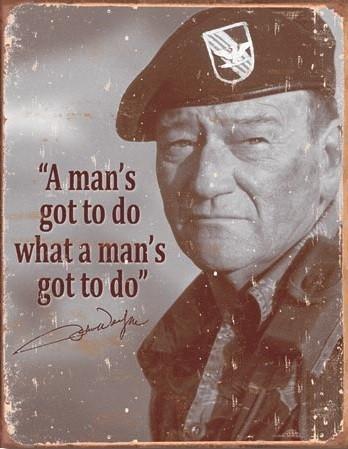 Metal sign John Wayne - Man's Gotta Do