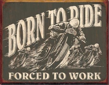 BORN TO RIDE - Forced To Work Metal Sign