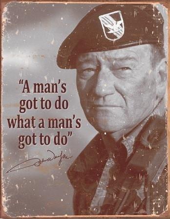 Metallikyltti John Wayne - Man's Gotta Do