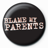 Pins BLAME MY PARENTS