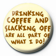 Pins DRINKG COFFEE AND SLACKING