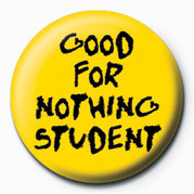 Pins GOOD FOR NOTHING STUDENT