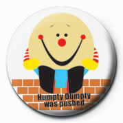 Pins Humpty DUMPTY was pushed