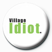Pins VILLAGE IDIOT